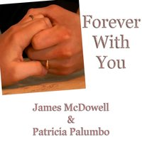 Forever With You — James McDowell & Patricia Palumbo