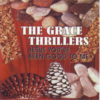 Jesus You've Been Good To Me — The Grace Thrillers