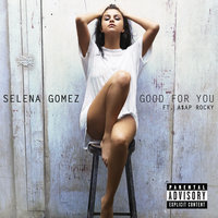 Good For You — Selena Gomez, A$AP Rocky