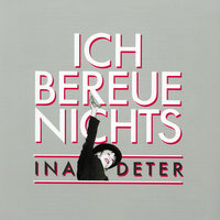 Ich Bereue Nichts - The Best Of Ina Deter — Ina Deter, Ina Deter Band