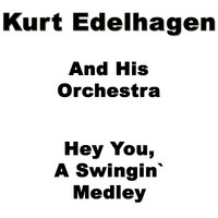Hey You, a Swingin' Medley — Kurt Edelhagen And His Orchestra