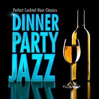 Dinner Party Jazz - Perfect Cocktail Hour Classics — Chilled Jazz Masters