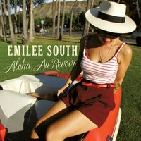 Aloha, Au Revoir — Emilee South