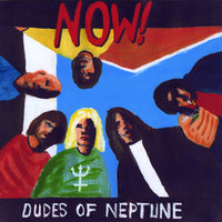 Now! — Dudes of Neptune