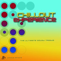 Chillout Experience (The Ultimate Sound Trends) — сборник