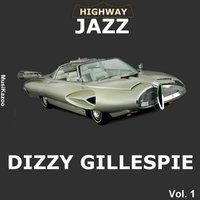 Highway Jazz - Dizzy Gillespie, Vol. 1 — Dizzy Gillespie