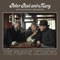 Peter, Paul And Mary With Symphony Orchestra - The Prague Sessions — Peter, Paul & Mary