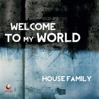Welcome to My World — House Family