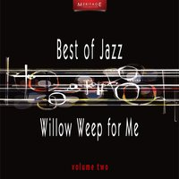 Meritage Best of Jazz: Willow Weep for Me, Vol. 2 — сборник