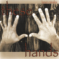 These Hands — Lance Canales