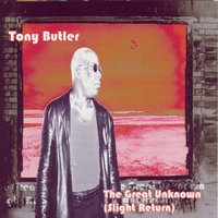 The Great Unknown (Slight return) — Tony Butler