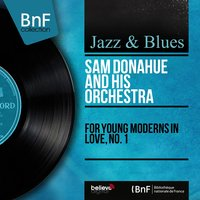For Young Moderns in Love, No. 1 — Sam Donahue and His Orchestra