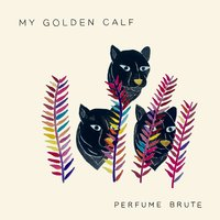 Perfume Brute — My Golden Calf