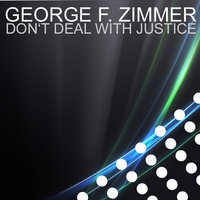 Don't Deal With Justice — George F. Zimmer