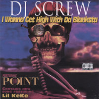 I Wanna Get High With Da Blanksta — DJ Screw