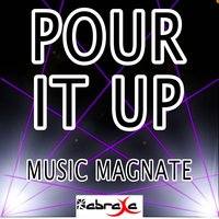 Pour It Up — Music Magnate