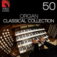 50 Organ Songs: Classical Collection — Herbert Howells, John Stanley, Louis Vierne, Theodore Dubois, Charles Wesley Junior