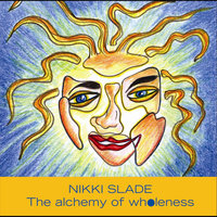 The Alchemy of Wholeness — Nikki Slade