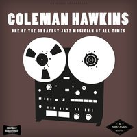 Coleman Hawkins: One of the Greatest Jazz Musicians of All Time — Coleman Hawkins