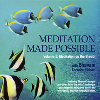 Meditation Made Possible Vol 1: Meditation on the Breath — Bhavani Lorraine Nelson