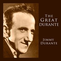 The Great Durante — Jimmy Durante