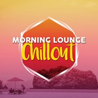 Morning Lounge Chillout — Best Lounge Chillout