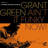 Ain't It Funky Now: Original Jam Master GG Vol. 1 — Grant Green