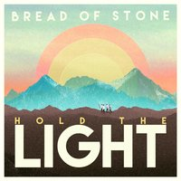 Hold the Light — Bread of Stone