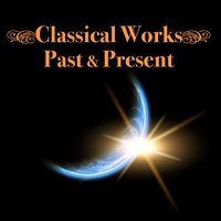 Classical Works - Past & Present — сборник