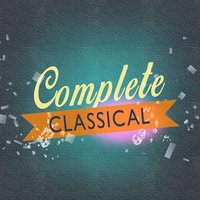 Complete Classical — Best Classical Songs