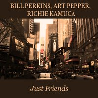 Bill Perkins, Art Pepper, Richie Kamuca: Just Friends — Bill Perkins, Art Pepper, Richie Kamuca, Джордж Гершвин