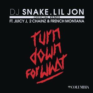 DJ Snake, Lil Jon, Juicy J, 2Chainz, French Montana - Turn Down for What