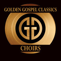 Golden Gospel Classics: Choirs — сборник