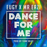 Dance For Me (Eugy X Mr Eazi) — Mr. Eazi, Eugy