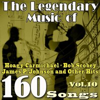 The Legendary Music of Hoagy Carmichael, Bob Scobey, James P. Johnson and Other Hits, Vol. 10 — сборник