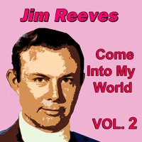 Come Into My World, Vol. 2 — Jim Reeves