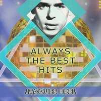 Always The Best Hits — Jacques Brel
