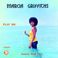 Play Me Sweet And Nice — Marcia Griffiths