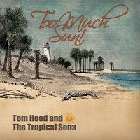 Too Much Sun — Tom Hood and the Tropical Sons