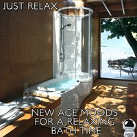 Just Relax: New Age Moods for a Relaxing Bath Time — сборник