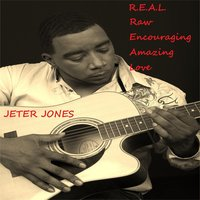 R.E.A.L. (Raw Encouraging Amazing Love) — Jeter Jones
