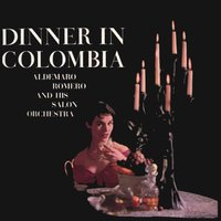 Dinner in Colombia — Aldemaro Romero y Su Gran Orquesta de Salón