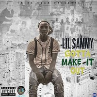 Gotta Make It Out — LIL SAMMY