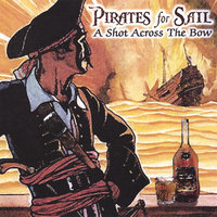 A Shot Across The Bow — Pirates for Sail