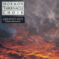 The Mormon Tabernacle Choir's Greatest Hits - 22 Best-Loved Favorites — The Mormon Tabernacle Choir