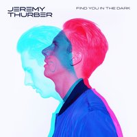 Find You in the Dark — Jeremy Thurber