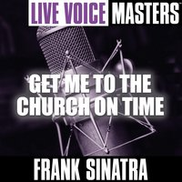Live Voice Masters: Get Me to the Church on Time — Frank Sinatra