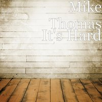 It's Hard — Mike Thomas