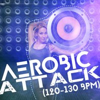 Aerobic Attack (120-130 BPM) — Work Out Music, Musica para Aerobics Specialists, Aerobic Musik Workout, Aerobic Musik Workout|Musica para Aerobics Specialists|Work Out Music
