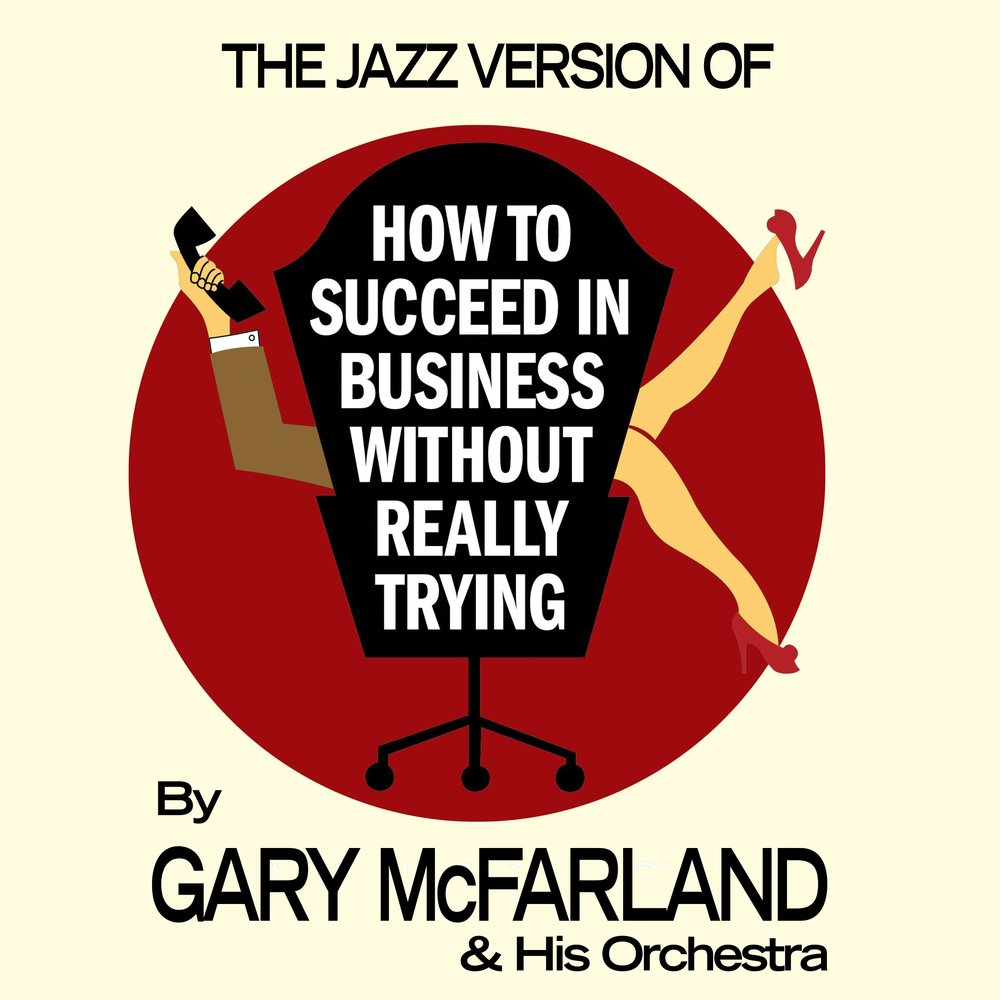 how to succeed in business without A satire of big business and all it holds sacred, how to succeed in business without really trying follows the rise of j pierrepont finch, who uses a little handbook called how to succeed in business without really trying to climb the corporate ladder from lowly window washer to high-powered executive, tackling such familiar but potent.